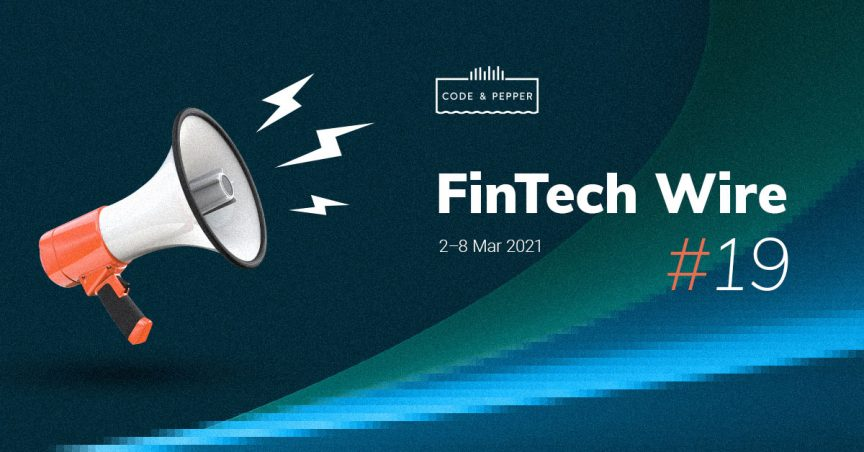 FinTech Wire #19 - weekly fintech news by Code & Pepper