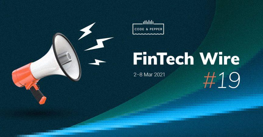 FinTech Wire #19 - weekly fintech news by Code & Pepper