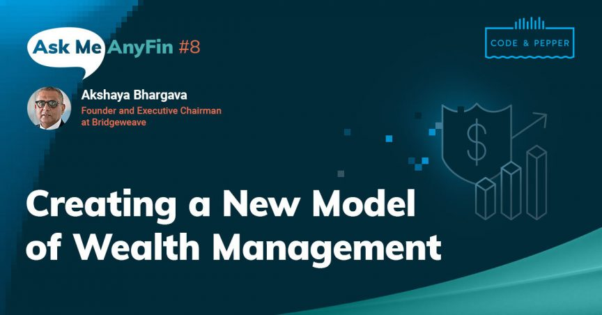 Ask Me AnyFin with Akshaya Bhargava: Creating a New Model of Wealth Management